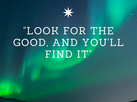 """""""Look for the Good, and You'll Find It"""""""