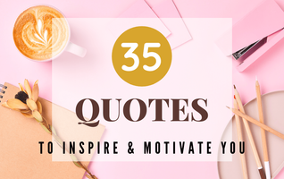 35 Quotes to Keep you Going