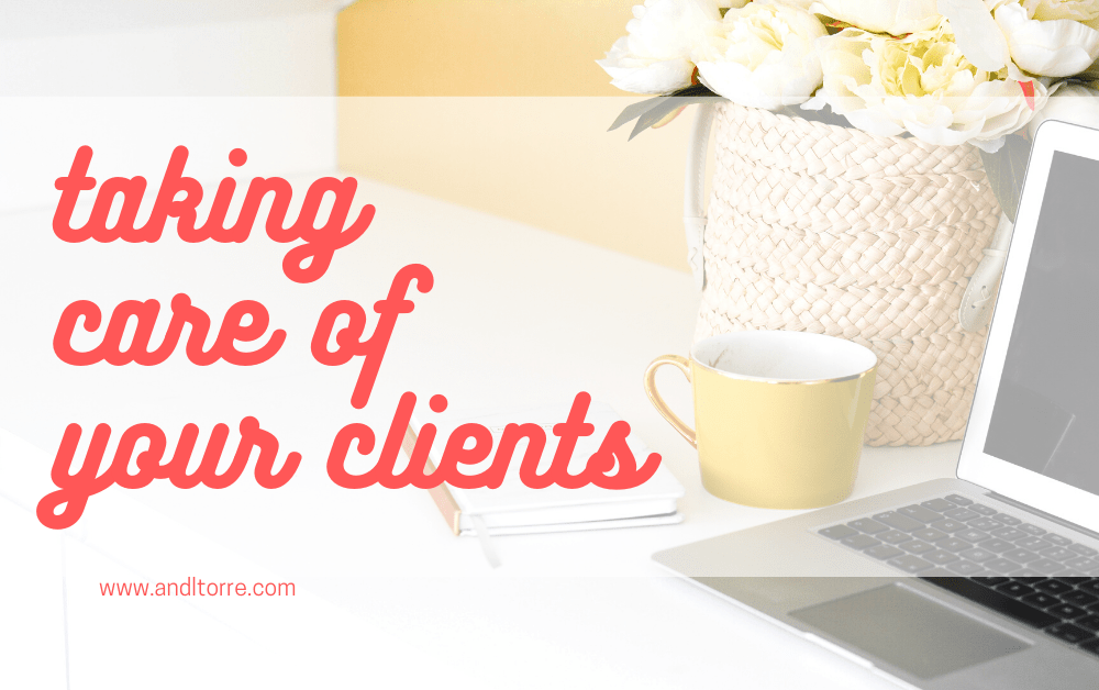How to take Care of your Clients | For freelancers | A lifestyle blog by Andi | Philippines
