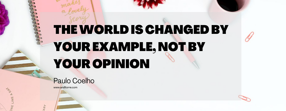 The world is changed by your example, not by your opinion -Paulo Coelho | A Lifestyle Blog by Andi | Philippines
