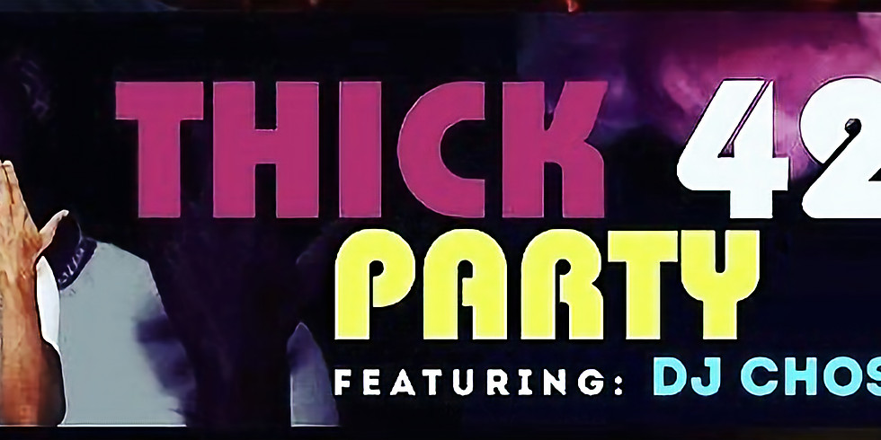 Thick 420 Party fearing Dj Chose