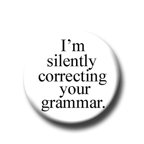 "Silently Correcting your Grammar- 1.25"" Pinback Button"