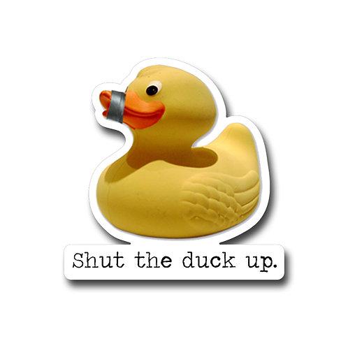 Shut the duck up. -Vinyl Sticker