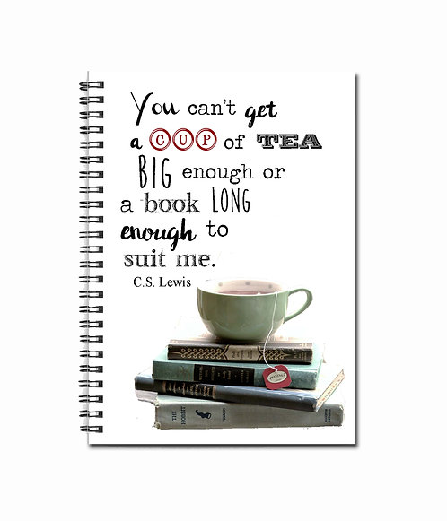 You can't get a cup of tea big enough or a book long enough ... - Notebook