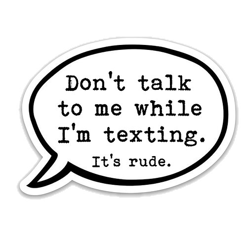 Don't talk to me while I'm texting. It's rude. Vinyl Sticker