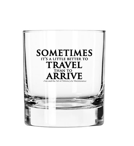 Sometimes it's better to Travel than to Arrive- 11 oz Glass Tumbler