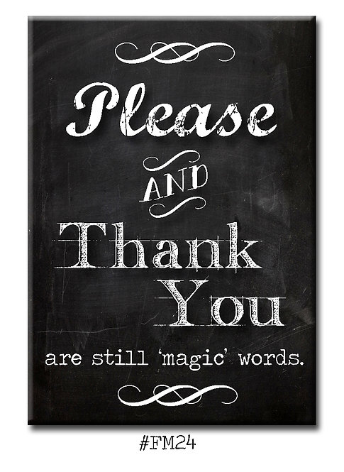 Please and Thank You are still 'magic' words. - Fridge Magnet
