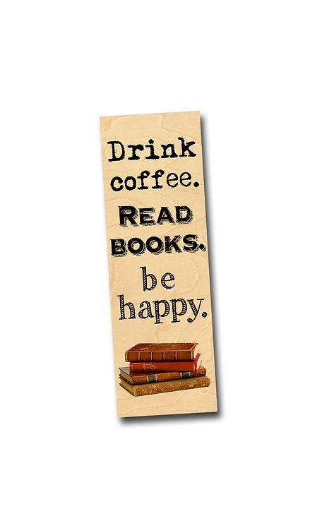 Drink Coffee. Read Books. Be Happy! - Birch Wooden Bookmark