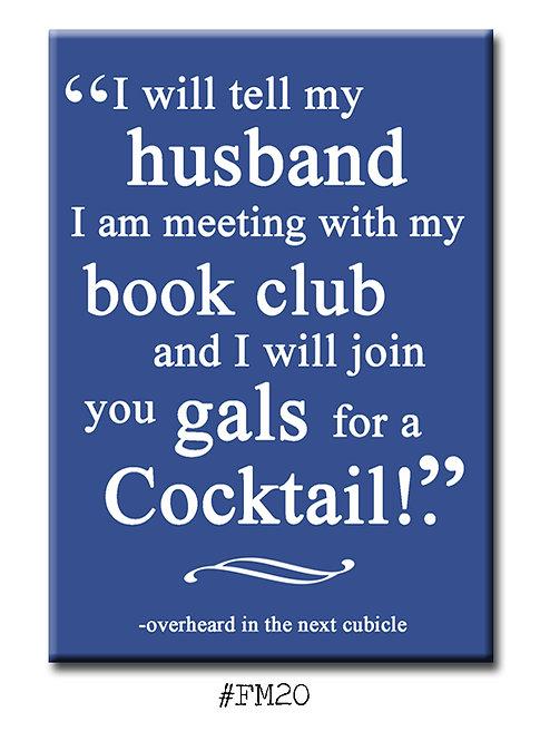 I will tell my husband I am meeting ... -Fridge Magnet