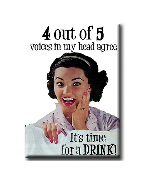 4 out of 5 voices in my head agree..- Fridge Magnet