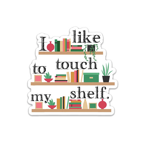 I like to touch my shelf-Vinyl Sticker