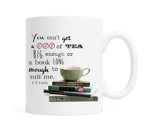 You can't get a cup of tea big enough ... 11 oz Coffee Mug