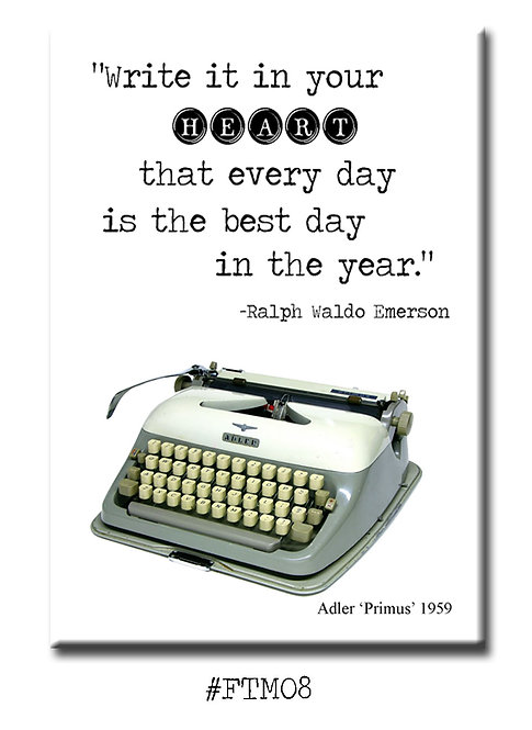 Write it in your heart that every day is the best day in the year -Fridg