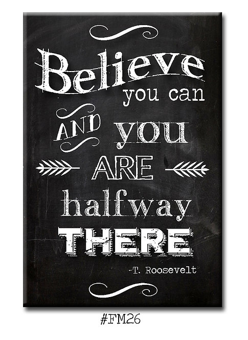 Believe you can and you are half way there - Fridge Magnet