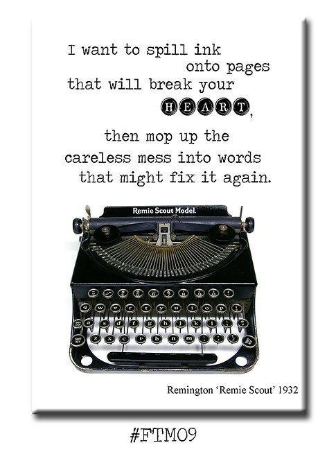 I want to spill ink onto pages that will break your heart... -Fridge Magnet