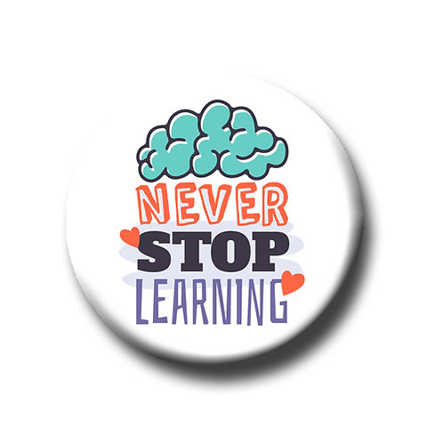 """Never Stop Learning- 1.25"""" Pinback Button"""