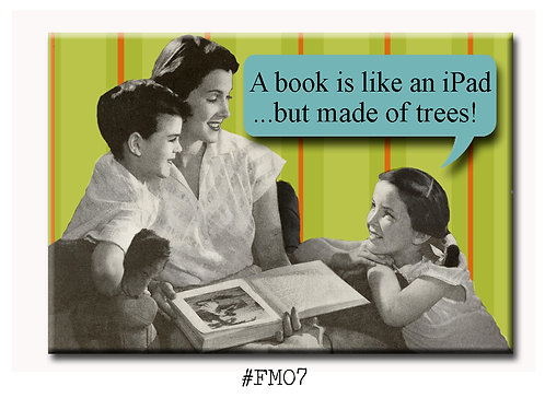 A book is like an iPad...but made of trees! - Fridge Magnet