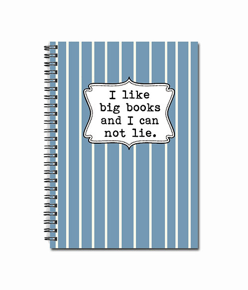 I like big books and I can not lie. - Notebook