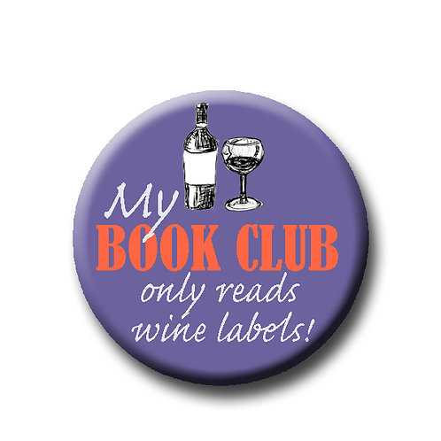"My book club only reads wine labels- 1.25"" Pinback Button"