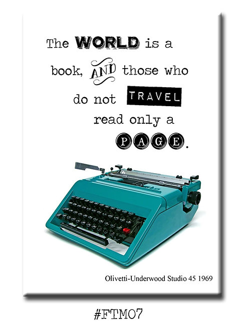 The world is a book and those who do not travel read only a page. -Fridge Magnet