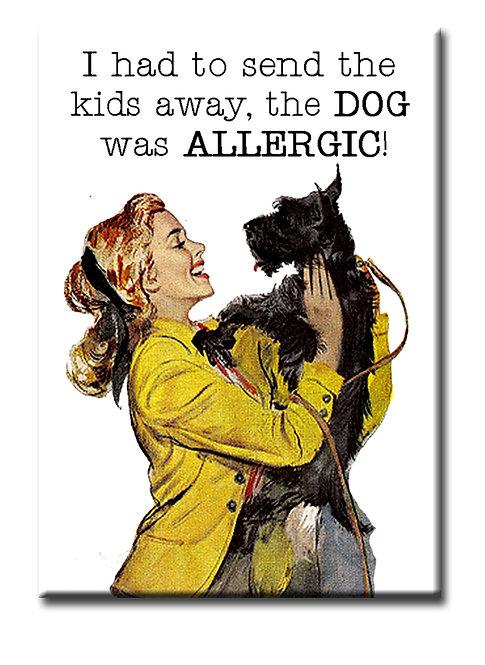 The Dog was Allergic- Fridge Magnet