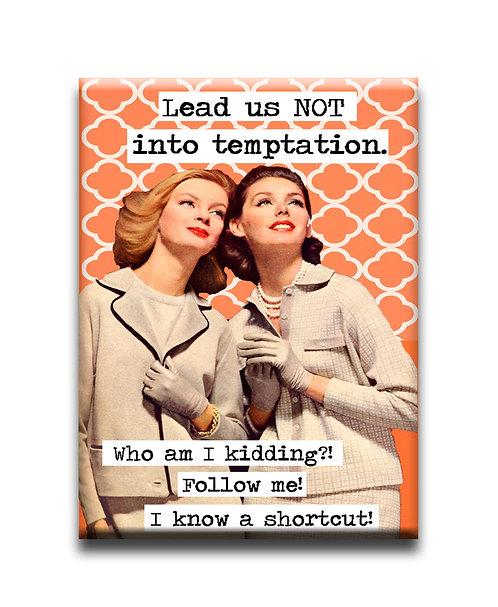 Lead us NOT into temptation..  Fridge Magnet
