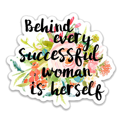 Behind every successful woman is herself. Vinyl Sticker