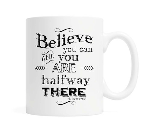 Believe you can and you are halfway there 11 oz Coffee Mug
