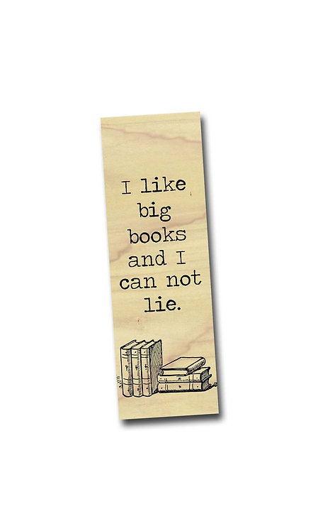 I like big books and I can not lie. - Poplar Wooden Bookmark