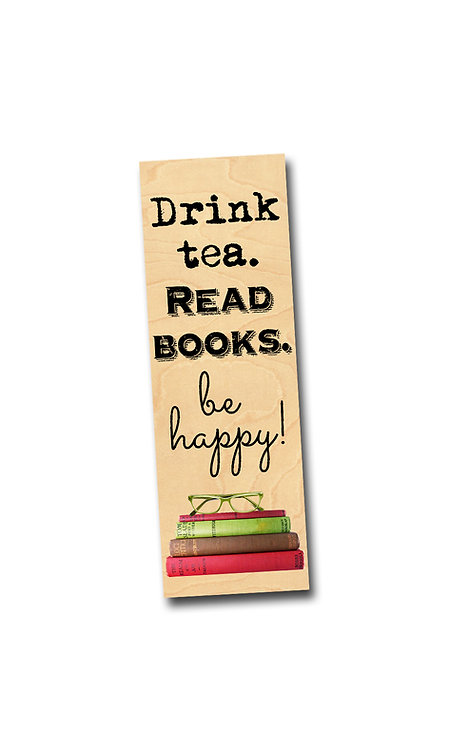 Drink Tea. Read Books. Be Happy. - Birch Wooden Bookmark