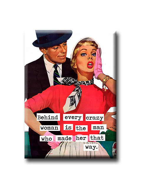 Behind every crazy woman - Fridge Magnet