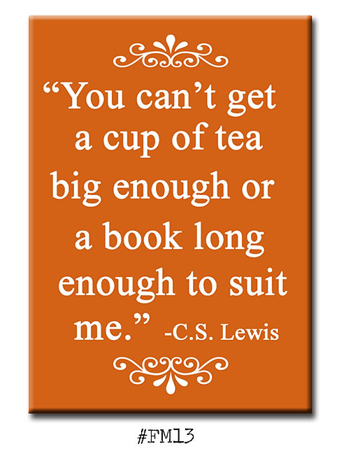 You can't get a cup of tea big enough - Fridge Magnet