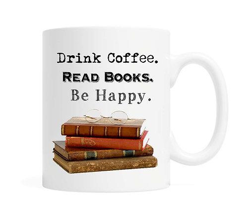 Drink Coffee, Read Books, Be Happy. 11 oz Coffee Mug