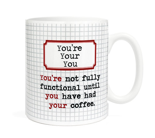 You're not fully functional until you have had your coffee. 11 oz Coffee Mug