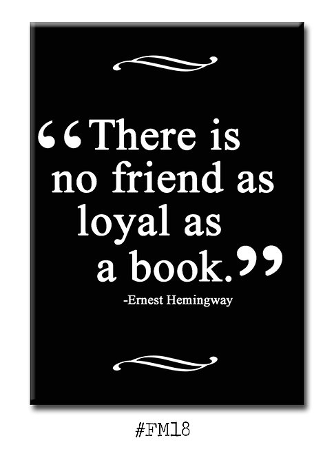 There is no friend as loyal as a book -Fridge Magnet