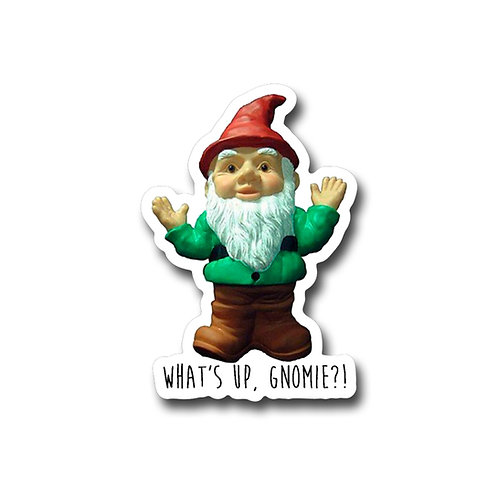 Whats Up Gnomie-Vinyl Sticker