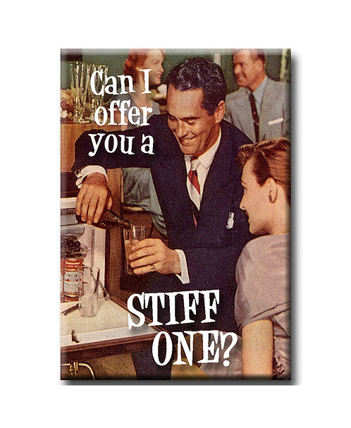 Can I offer you a stiff one? - Fridge Magnet