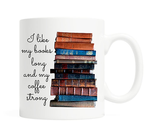 I like my books long and my coffee strong- 11 ounce Coffee Mug