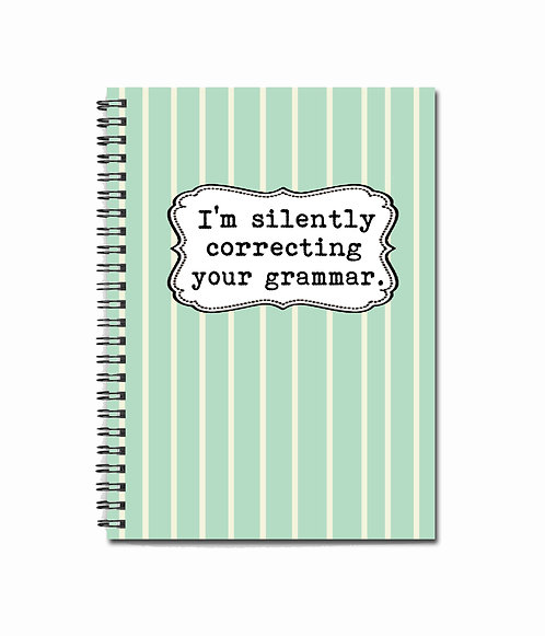 I'm silently correcting your grammar. - Notebook