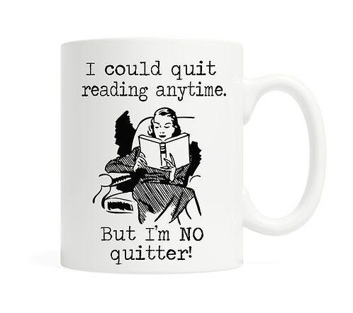 I could quit reading anytime. But I'm no quitter! 11 ounce Coffee Mug