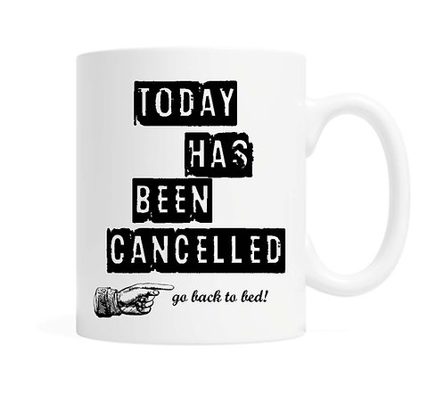 Today has been cancelled. go back to bed! 11 oz Coffee Mug