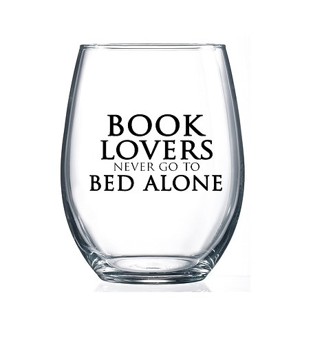 Book Lovers never go to Bed Alone- 15oz Stemless Wine Glass