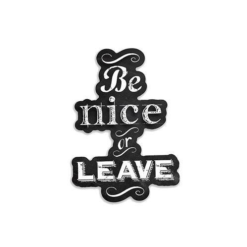 Be nice or leave-Vinyl Sticker
