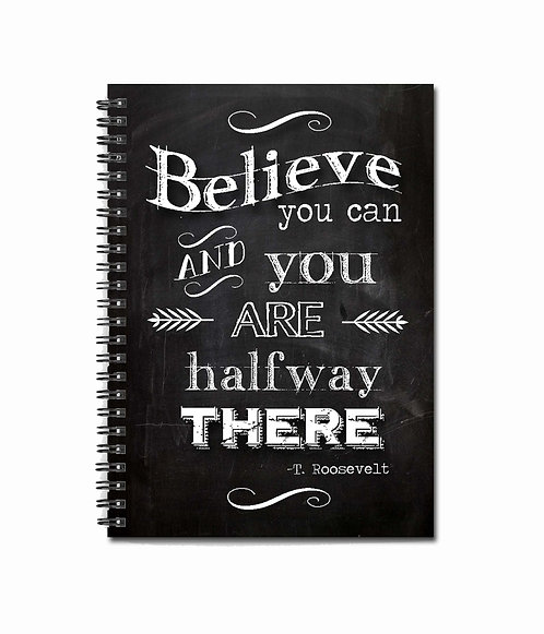 Believe you can and you are halfway there. - Notebook