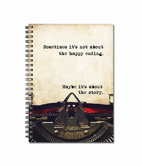 Sometimes it's not about the happy ending.Maybe it's about the story - Notebook