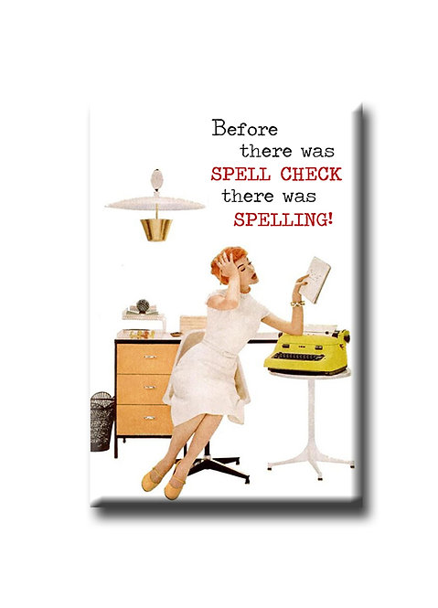 Before there was SPELL CHECK - Fridge Magnet