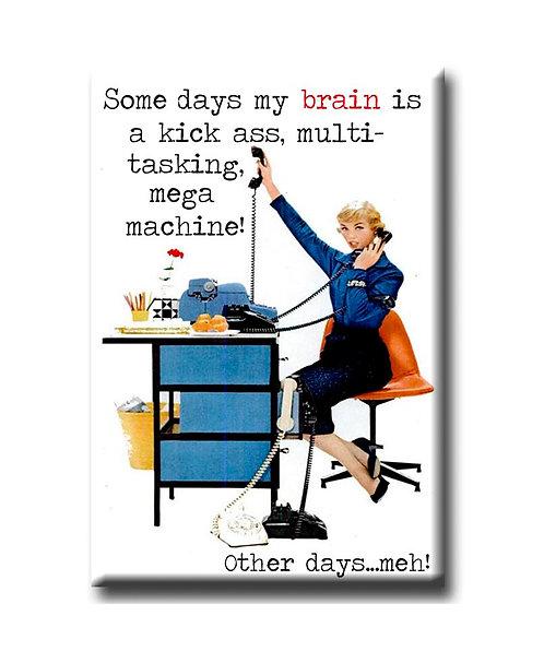 Some days my brain is a kickass......- Fridge Magnet