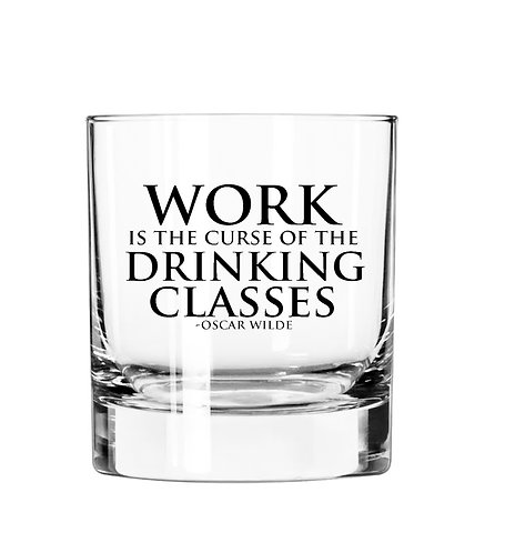 Work is the curse of the drinking classes - 11 oz Glass Tumbler $4.00 each