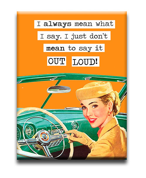 I mean what I say- Fridge Magnet- $1.95 ea