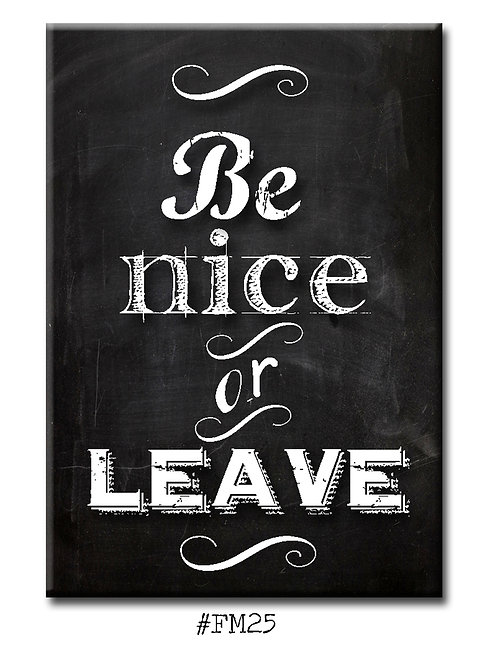 Be nice or Leave- Fridge Magnet
